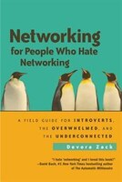 Book Networking for People Who Hate Networking: A Field Guide for Introverts, the Overwhelmed, and the… by Devora Zack