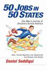 50 Jobs in 50 States: One Man's Journey of Discovery Across America by Daniel Seddiqui