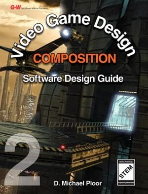 Video Game Design Composition Software Design Guide by D. Michael Ploor