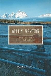 Gittin' Western: A True Adventure of Body, Mind, and Spirit by Duane Wiltse