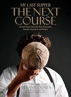 My Last Supper: The Next Course: 50 More Great Chefs and Their Final Meals: Portraits, Interviews…