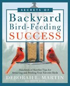 The Secrets of Backyard Bird-Feeding Success: Hundreds of Surefire Tips for Attracting and Feeding…