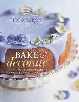 Book Bake & Decorate: Charming Cakes, Cupcakes & Cookies for Every Occasion by Fiona Cairns