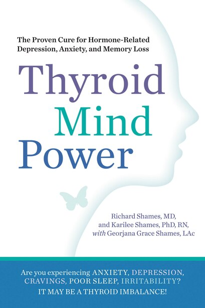 Thyroid Mind Power: The Proven Cure for Hormone-Related Depression, Anxiety, and Memory Loss by Richard Shames