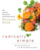 Radically Simple: Brilliant Flavors with Breathtaking Ease: 325 Inspiring Recipes from Award…