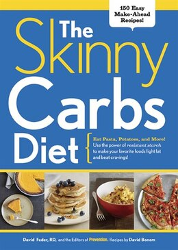 Book The Skinny Carbs Diet: Eat Pasta, Potatoes, and More! Use the power of resistant starch to make… by David Feder
