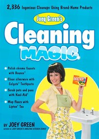 Joey Green's Cleaning Magic: 2,336 Ingenious Cleanups Using Brand-Name Products