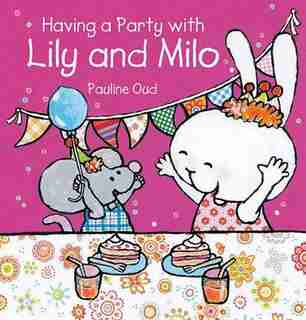 Having a Party with Lily and Milo by Pauline Oud