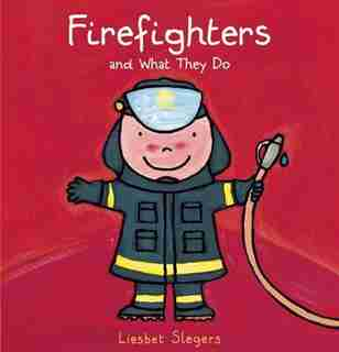 Firefighters And What They Do by Liesbet Slegers