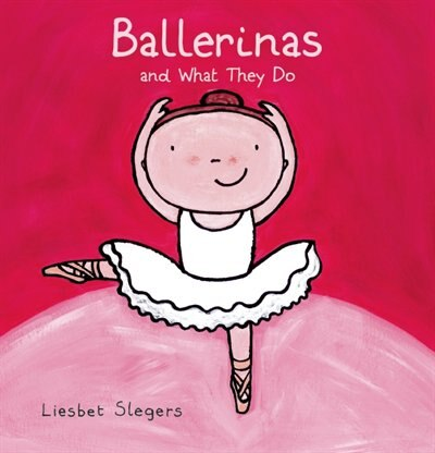 Ballerinas And What They Do by Liesbet Slegers