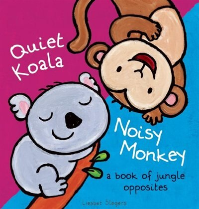 Quiet Koala, Noisy Monkey: A Book Of Jungle Opposites by Liesbet Slegers