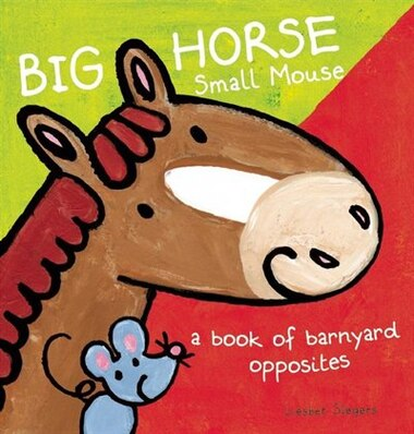 Big Horse Small Mouse: A Book Of Barnyard Opposites by Liesbet Slegers