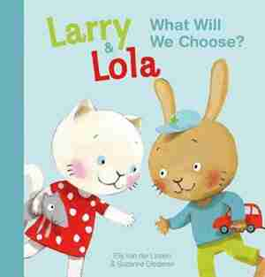 Larry And Lola. What Will We Choose? by Elly Van Der Linden