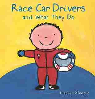 Race Car Drivers And What They Do by Liesbet Slegers