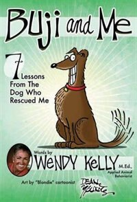 Buji And Me: 7 Lessons From The Dog Who Rescued Me by Wendy Kelly
