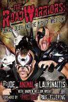 The Road Warriors: Danger, Death And The Rush Of Wrestling: Danger, Death and the Rush of Wrestling