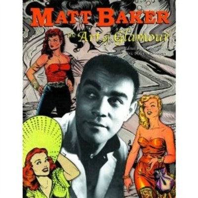 Matt Baker: The Art of Glamour by Jim Amash
