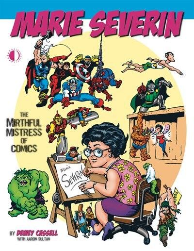 Marie Severin: The Mirthful Mistress Of Comics by Dewey Cassell