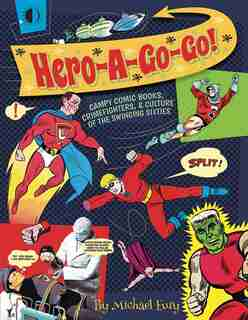 Hero-a-go-go: Campy Comic Books, Crimefighters, & Culture Of The by Michael Eury