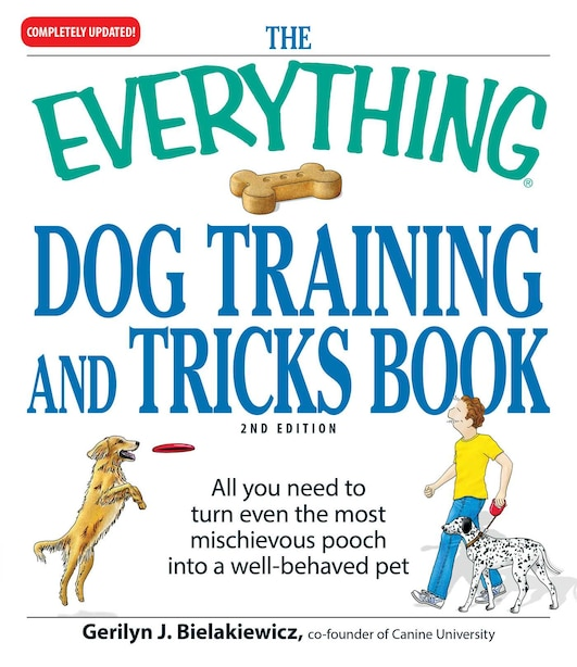 The Everything Dog Training and Tricks Book: All you need to turn even the most mischievous pooch into a well-behaved pet by Gerilyn J Bielakiewicz