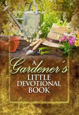 Book A Gardeners Little Devotional Book by Freeman-smith Freeman-smith