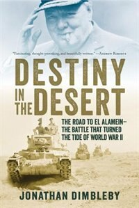 Destiny In The Desert: The Road To El Alamein: The Battle That Turned The Tide Of World