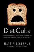 Diet Cults: The Surprising Fallacy At The Core Of Nutrition Fads And A Guide