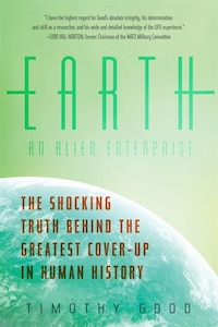 Earth An Alien Enterprise: The Shocking Truth Behind The Greatest Cover-up In Human History