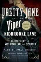 Pretty Jane And The Viper Of Kidbrooke Lane: A True Story Of Victorian Law And Disorder: The First…