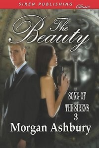 The Beauty [song Of The Sirens 3] (siren Publishing Classic) by Morgan Ashbury