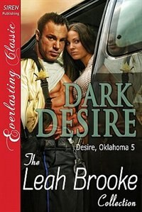 Dark Desire [desire, Oklahoma 5] [the Leah Brooke Collection] (siren Publishing Everlasting Classic) by Leah Brooke