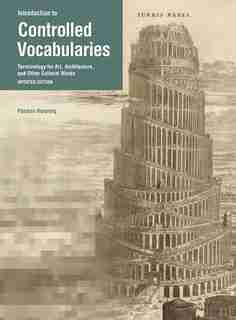Introduction To Controlled Vocabularies: Terminology For Art, Architecture, And Other Cultural Works, Updated Edition by Patricia Harpring