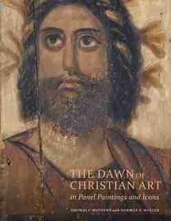 The Dawn Of Christian Art In Panel Paintings And Icons by Thomas Mathews