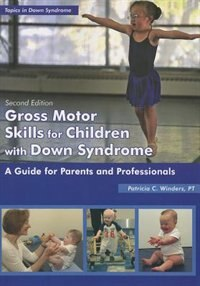 Gross Motor Skills for Children with Down Syndrome: A Guide for Parents and Professionals, Second…