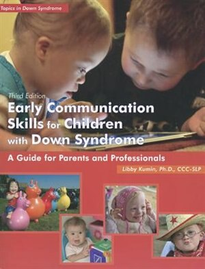 Early Communication Skills for Children w/Down Syndrome(3rd) by Libby Kumin