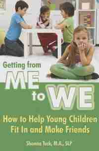 Getting from Me to We: How to Help Young Children Fit In and Make Friends by Shonna L Tuck