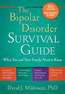 The Bipolar Disorder Survival Guide: What You and Your Family Need to Know by David J. Miklowitz