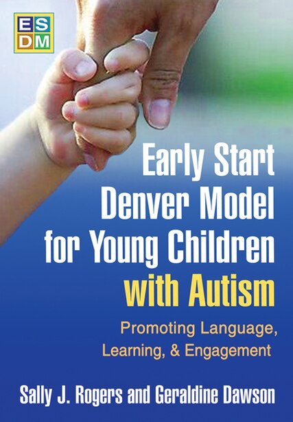 Early Start Denver Model for Young Children with Autism: Promoting Language, Learning, and Engagement by Sally J. Rogers