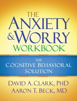 Book The Anxiety and Worry Workbook: The Cognitive Behavioral Solution by David A. Clark