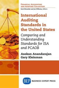 International Auditing Standards in the United States: Comparing and Understanding Standards for ISA and PCAOB by Asokan Anandarajan