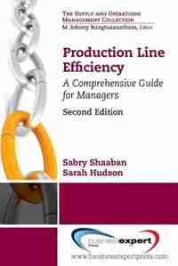 Production Line Efficiency: A Comprehensive Guide for Managers, Second Edition by Sabry Shaaban