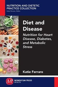 Diet And Disease: Nutrition For Heart Disease, Diabetes, And Metabolic Stress