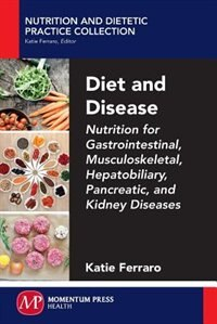 Diet And Disease: Nutrition For Gastrointestinal, Musculoskeletal, Hepatobiliary, Pancreatic, And…