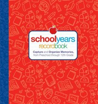 School Years: Record Book: Capture and Organize Memories from Preschool through 12th Grade