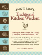 Back to Basics: Traditional Kitchen Wisdom: Techniques and Recipes for Living a Simpler, More…