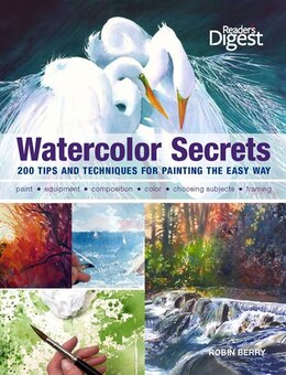 Book Watercolor Secrets: 200 Tips and Techniques for Painting the Easy Way by Robin Berry