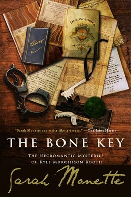 Book The Bone Key: The Necromantic Mysteries Of Kyle Murchison Booth by Sarah Monette