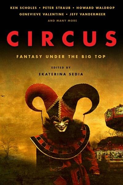 Circus: Fantasy Under The Big Top by Ken Scholes
