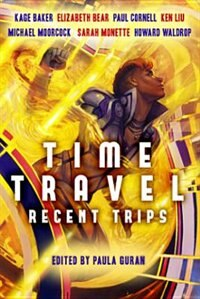 Book Time Travel: Recent Trips by Kage Baker