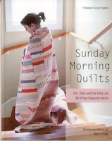 Sunday Morning Quilts: 16 Modern Scrap Projects - Sort, Store, And Use Every Last Bit Of Your…